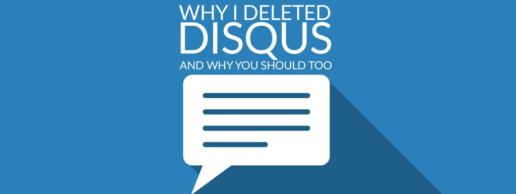 Why I Deleted Disqus and Why You Should Too