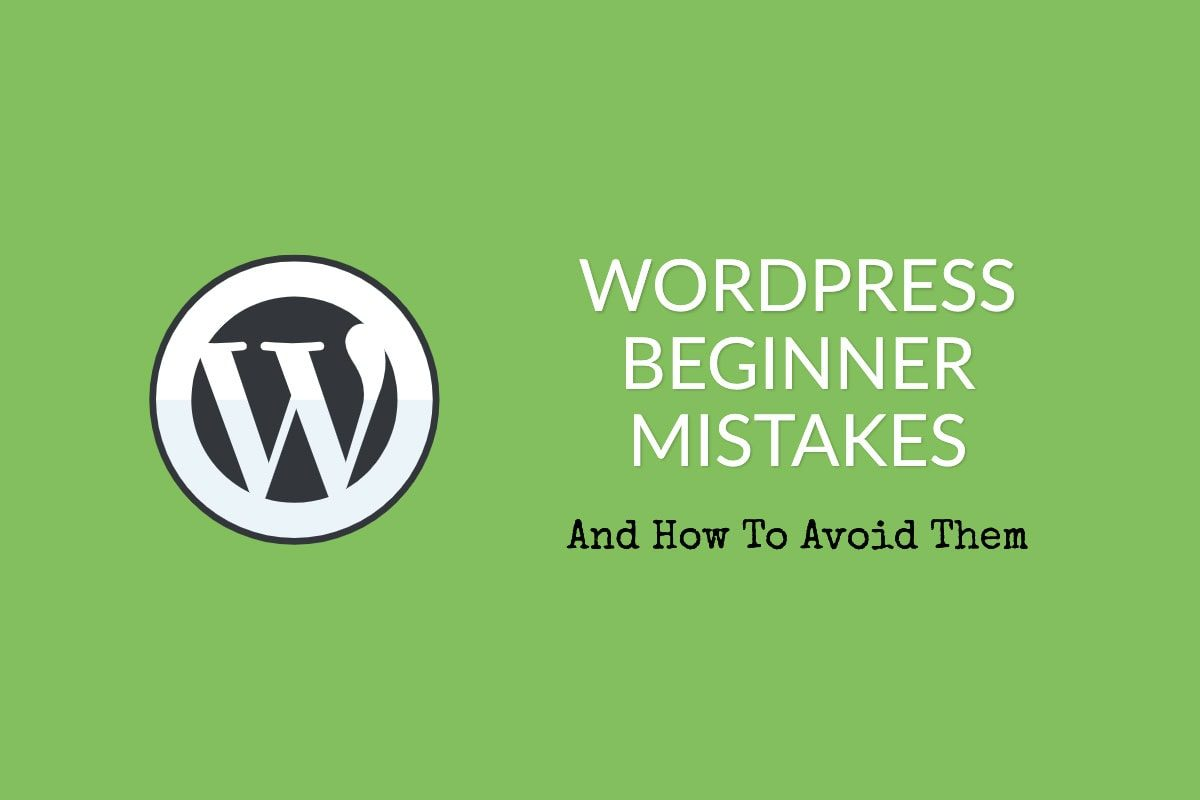 WordPress Beginner Mistakes and how to avoid making them
