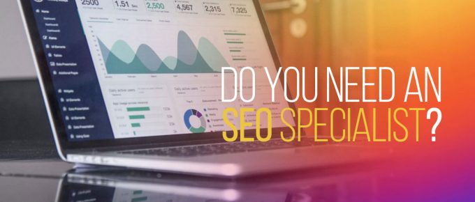 Do You Need An SEO Specialist?