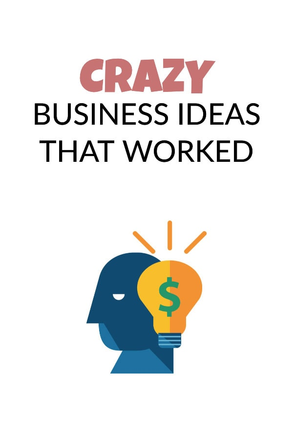 Crazy business ideas that worked and how you can copy them