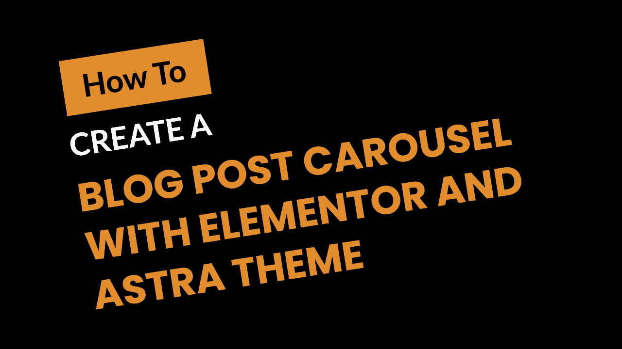 How To Create A Carousel With Elementor And Astra WordPress Theme
