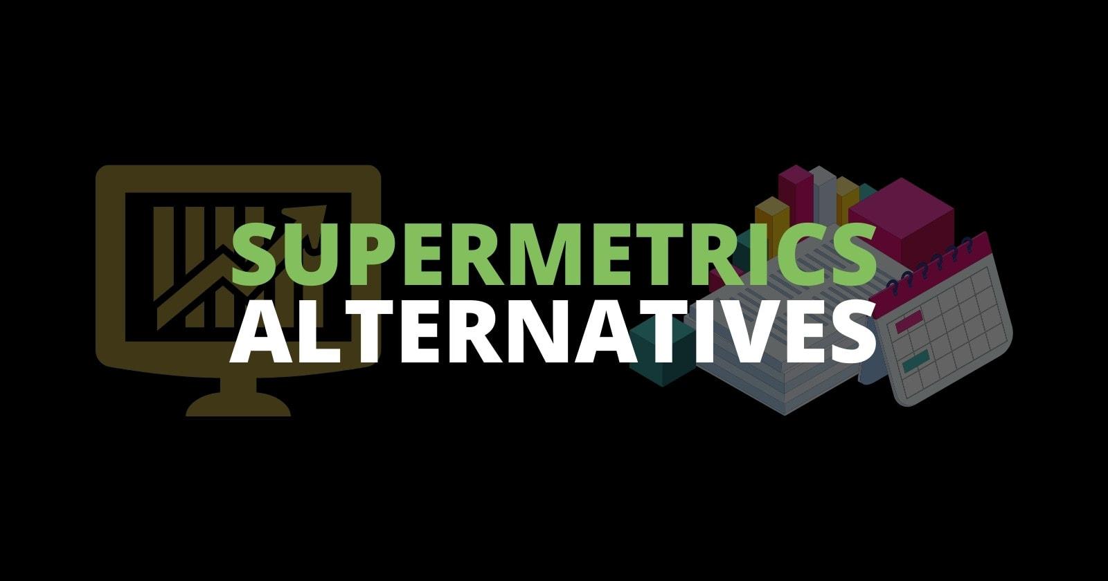 supermetrics alternatives for marketing reporting sm